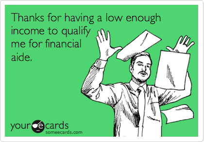 Thanks for having a low enough income to qualify