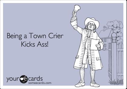 Being a Town Crier        Kicks Ass!