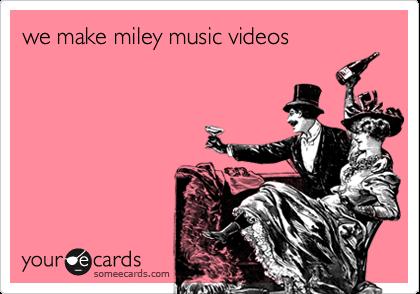we make miley music videos