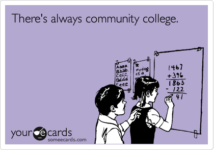 There's always community college.