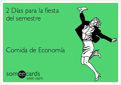 2 Días para la fiesta del semestre    Comida de Economía