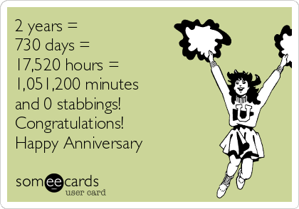 2 Years 730 Days 17 520 Hours 1 051 200 Minutes And 0 Stabbings Congratulations Happy Anniversary Anniversary Ecard