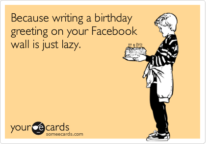 Because writing a birthday 