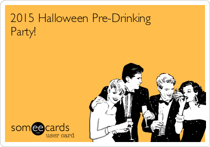 2015 Halloween Pre-Drinking Party!