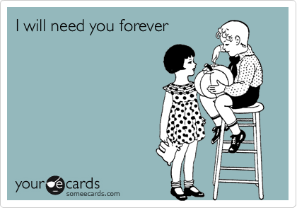 I will need you forever