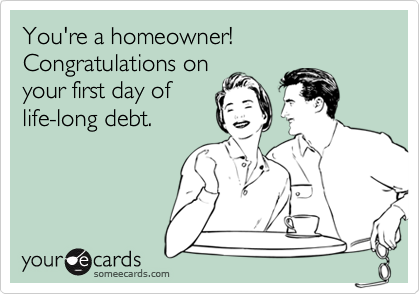You're a homeowner!
