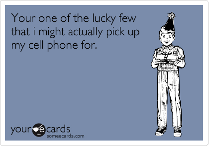 Your one of the lucky few