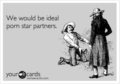 We would be ideal  porn star partners.