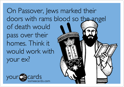On Passover, Jews marked their doors with rams blood so the angel