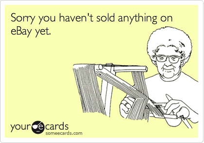 Sorry you haven't sold anything on eBay yet.