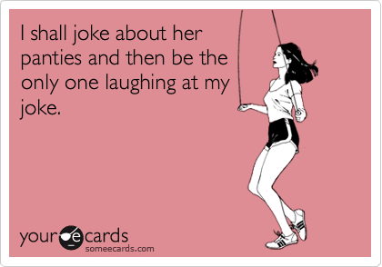 I shall joke about her 