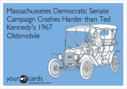 Massachussetes Democratic Senate Campaign Crashes Harder than Ted Kennedy's 1967 Oldsmobile