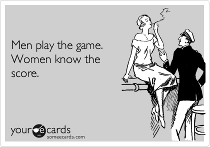 men play the game women know the score confession ecard