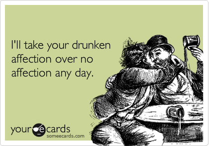 I'll take your drunken