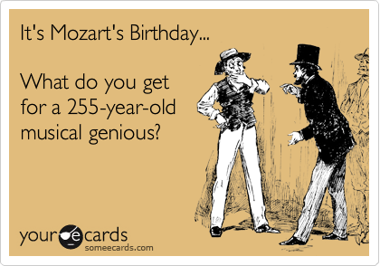 It's Mozart's Birthday...