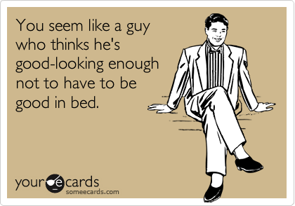 You seem like a guy