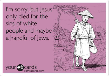 I'm sorry, but Jesus 