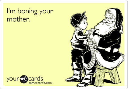 I'm boning yourmother.