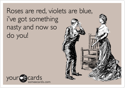 Roses Are Red Violets Are Blue Ive Got Something Nasty And Now – Nasty Valentines Cards