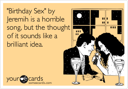 """Birthday Sex"" by