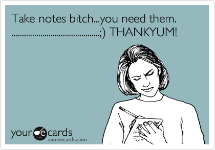 Take notes bitch...you need them.