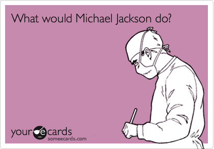 What would Michael Jackson do?