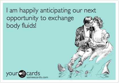 I am happily anticipating our next
