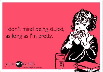 I don't mind being stupid, 