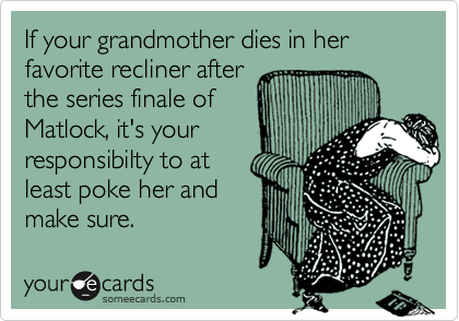 If your grandmother dies in her favorite recliner after