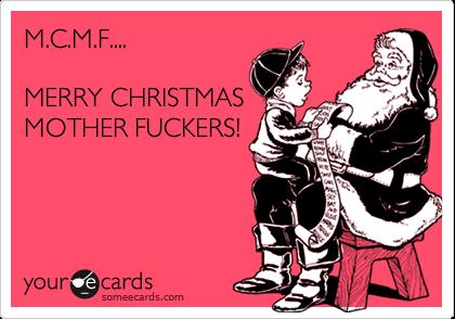 M.C.M.F.... MERRY CHRISTMAS MOTHER FUCKERS! | Christmas Season Ecard