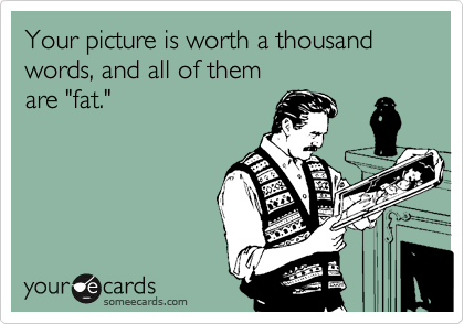 Your picture is worth a thousand words, and all of them