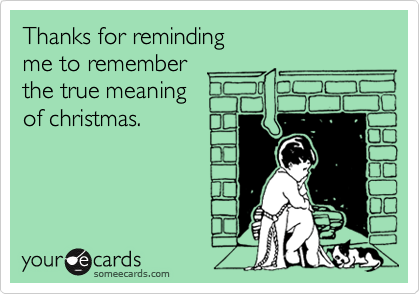 Thanks for reminding me to remember  the true meaning of christmas.