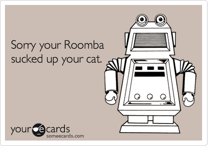 Sorry your Roomba