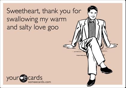 Sweetheart, thank you forswallowing my warmand salty love goo
