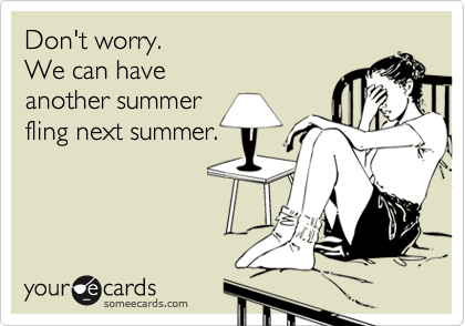 Don't worry.We can haveanother summerfling next summer.