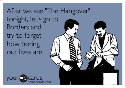 """After we see """"The Hangover"""" tonight, let's go toBorders andtry to forgethow boringour lives are."""