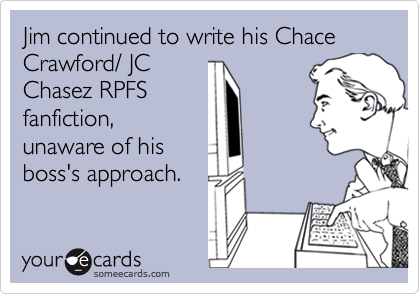 Jim continued to write his Chace Crawford/ JC
