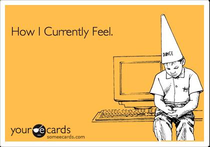 How I Currently Feel.