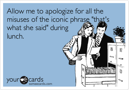"Allow me to apologize for all the misuses of the iconic phrase ""that's