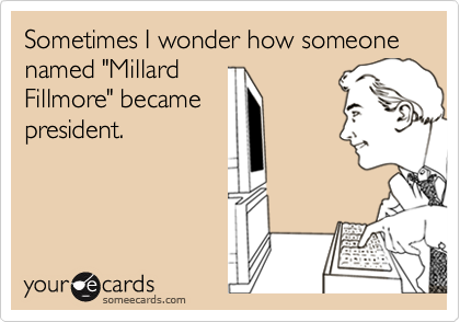 "Sometimes I wonder how someone named ""Millard
