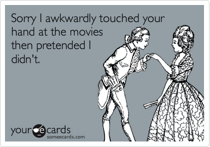 Sorry I awkwardly touched your