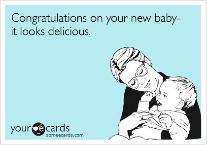 Congratulations on your new baby- it looks delicious.