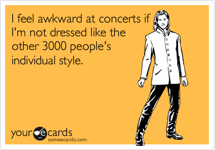 I feel awkward at concerts if