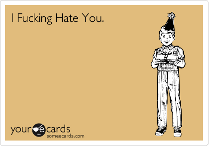I Fucking Hate You.