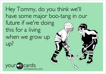 Hey Tommy, do you think we'll have some major boo-tang in our future if we're doing