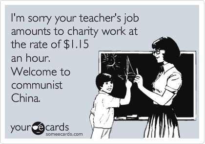 I'm sorry your teacher's job amounts to charity work at the rate of %241.15 an hour.  Welcome to communist China.