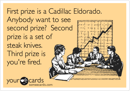 First prize is a Cadillac Eldorado. Anybody want to see 