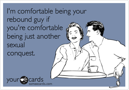 I'm comfortable being your rebound guy if