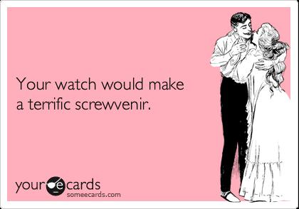 Your watch would make a terrific screwvenir.