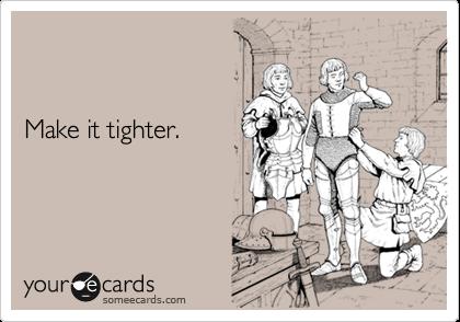 Make it tighter.